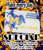 Make every day special with McNeese Gift Cards!